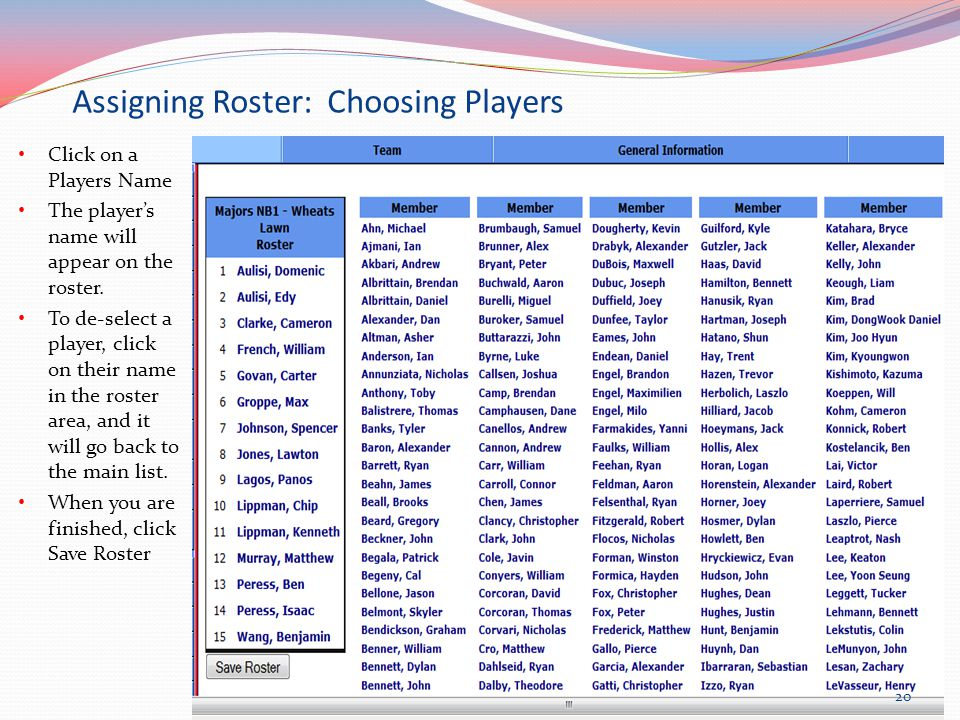 Assigning Roster: Choosing Players Click on a Players Name The player's name will appear on the roster.