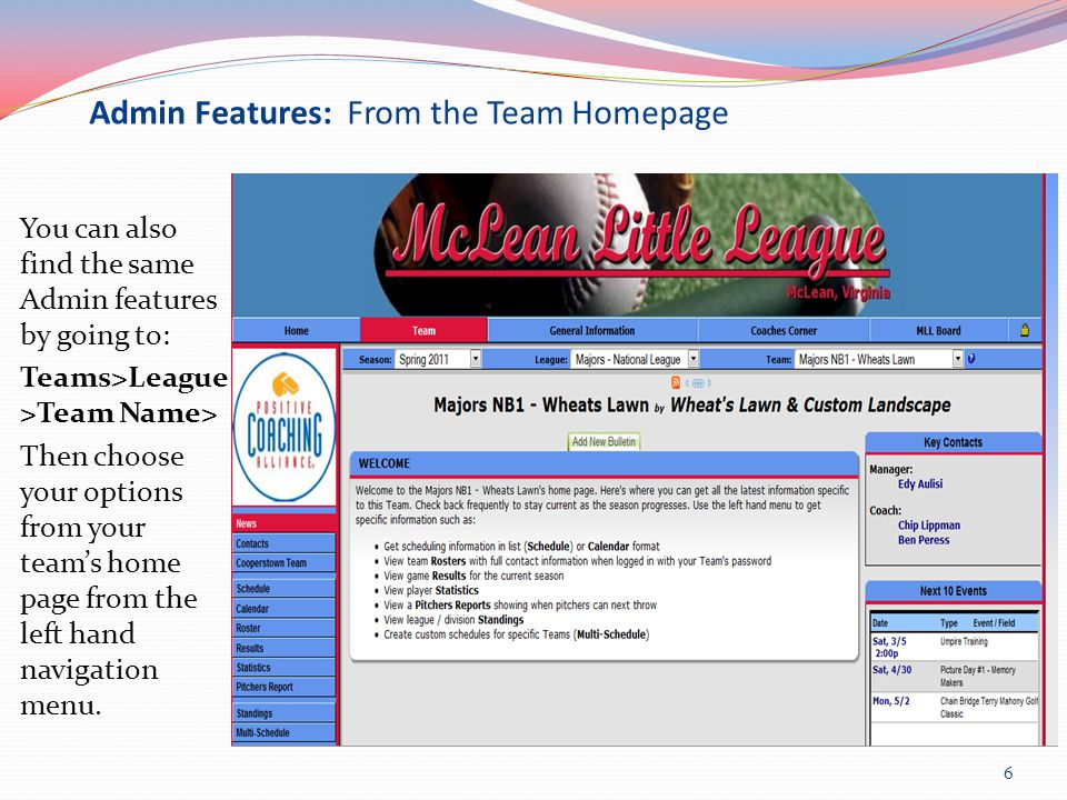 Admin Features: From the Team Homepage You can also find the same Admin features by going to: Teams>League >Team Name> Then choose your options from your team's home page from the left hand navigation menu.
