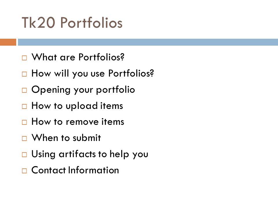 Tk20 Portfolios  What are Portfolios.  How will you use Portfolios.