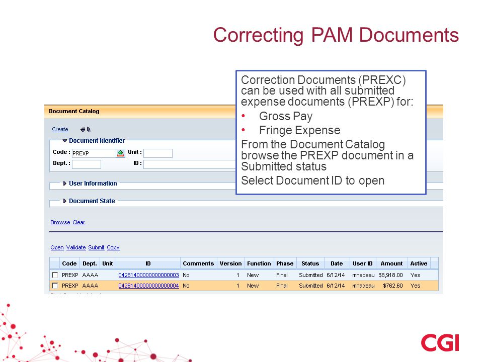 Correcting PAM Documents Correction Documents (PREXC) can be used with all submitted expense documents (PREXP) for: Gross Pay Fringe Expense From the