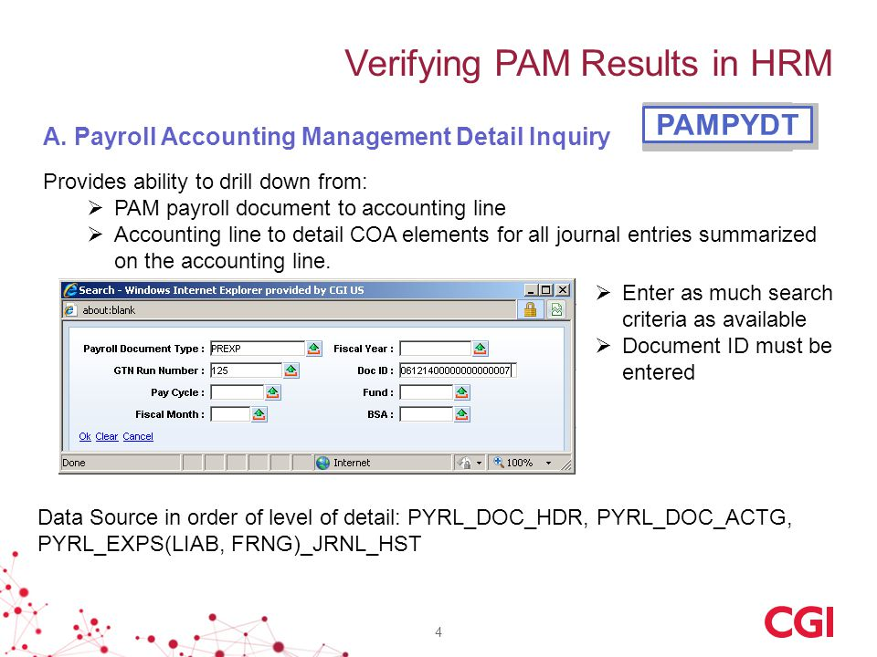 Provides ability to drill down from:  PAM payroll document to accounting line  Accounting line to detail COA elements for all journal entries summar