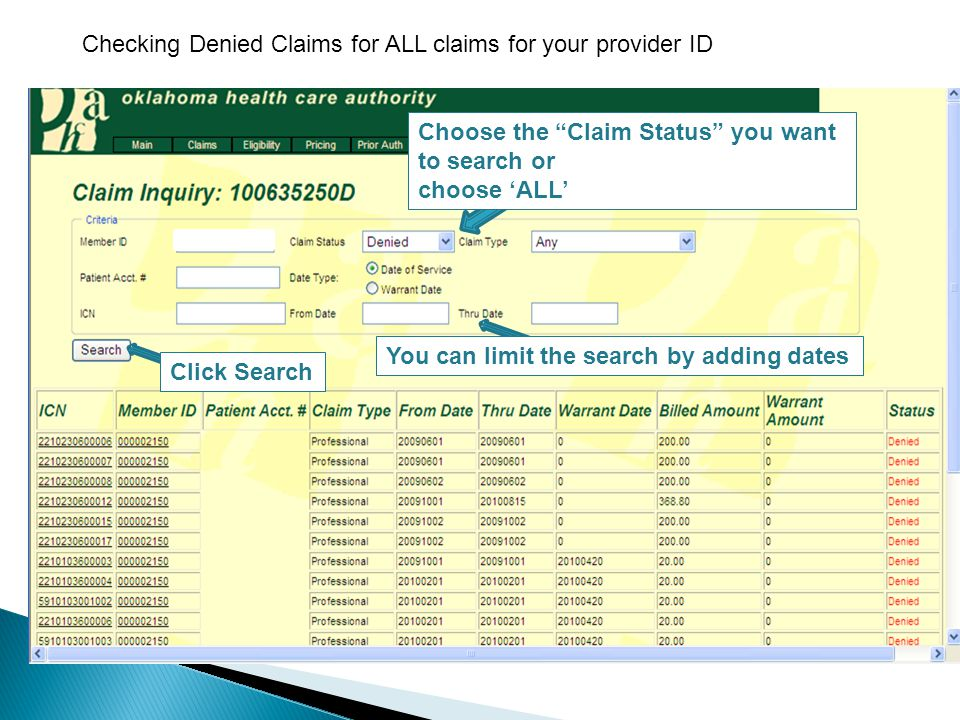 Checking Denied Claims for ALL claims for your provider ID You can limit the search by adding dates Choose the Claim Status you want to search or choose 'ALL' Click Search