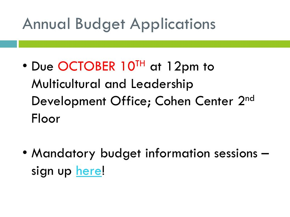 Annual Budget Applications Due OCTOBER 10 TH at 12pm to Multicultural and Leadership Development Office; Cohen Center 2 nd Floor Mandatory budget information sessions – sign up here!here
