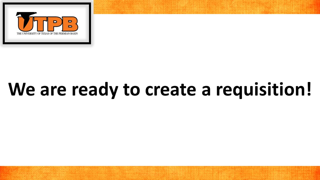 We are ready to create a requisition!