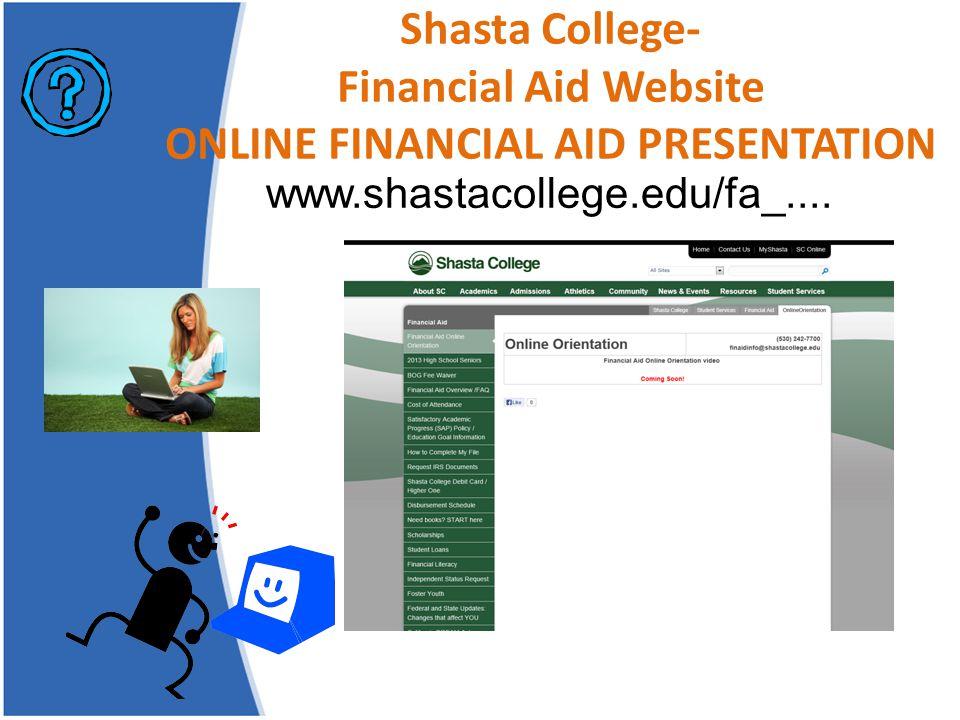 Shasta College- Financial Aid Website ONLINE FINANCIAL AID PRESENTATION www.shastacollege.edu/fa_....