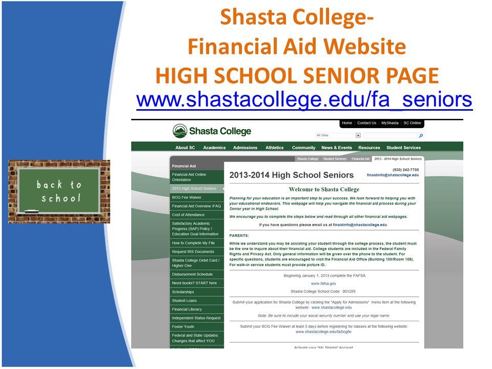 Shasta College- Financial Aid Website HIGH SCHOOL SENIOR PAGE www.shastacollege.edu/fa_seniors