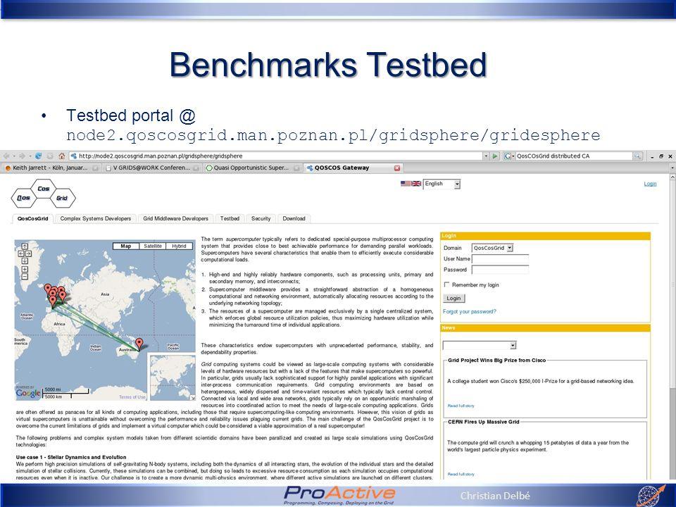 Christian Delbé Benchmarks Testbed Testbed portal @ node2.qoscosgrid.man.poznan.pl/gridsphere/gridesphere