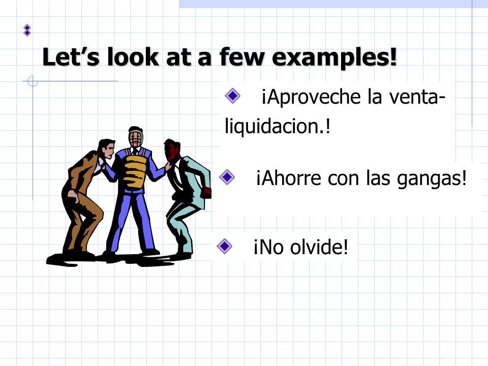 Let's look at a few examples.  ¡Ahorre con las gangas.