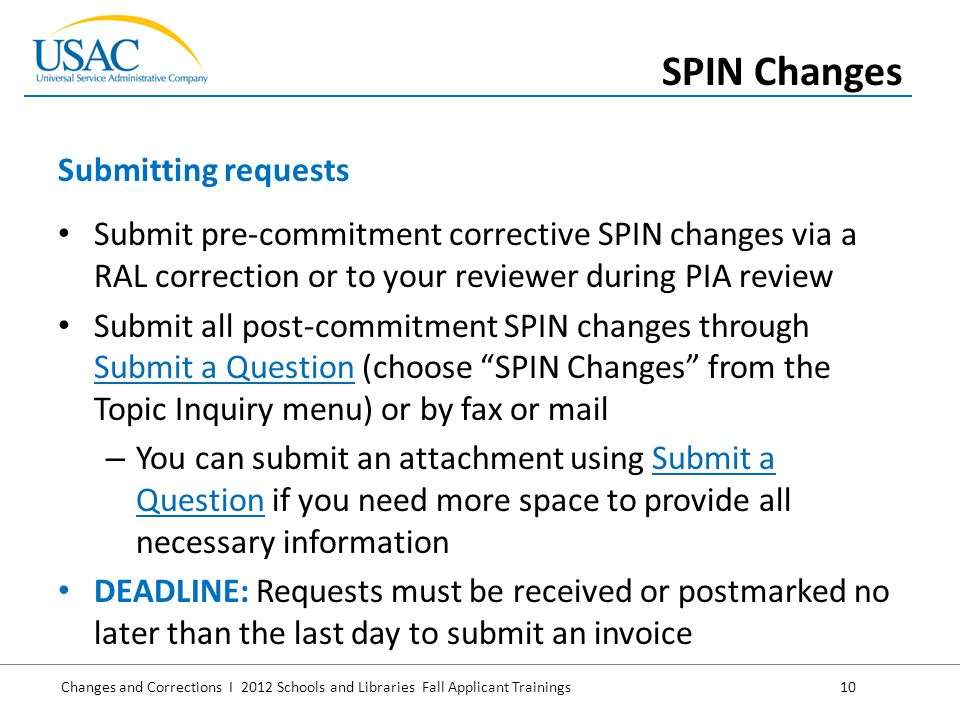Changes and Corrections I 2012 Schools and Libraries Fall Applicant Trainings 10 Submit pre-commitment corrective SPIN changes via a RAL correction or