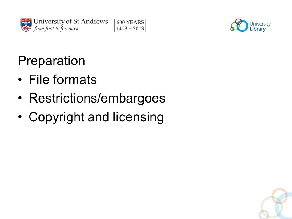 Preparation File formats Restrictions/embargoes Copyright and licensing