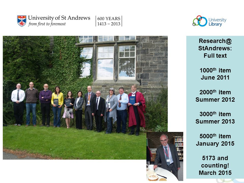 Research@ StAndrews: Full text 1000 th item June 2011 2000 th item Summer 2012 3000 th item Summer 2013 5000 th item January 2015 5173 and counting.