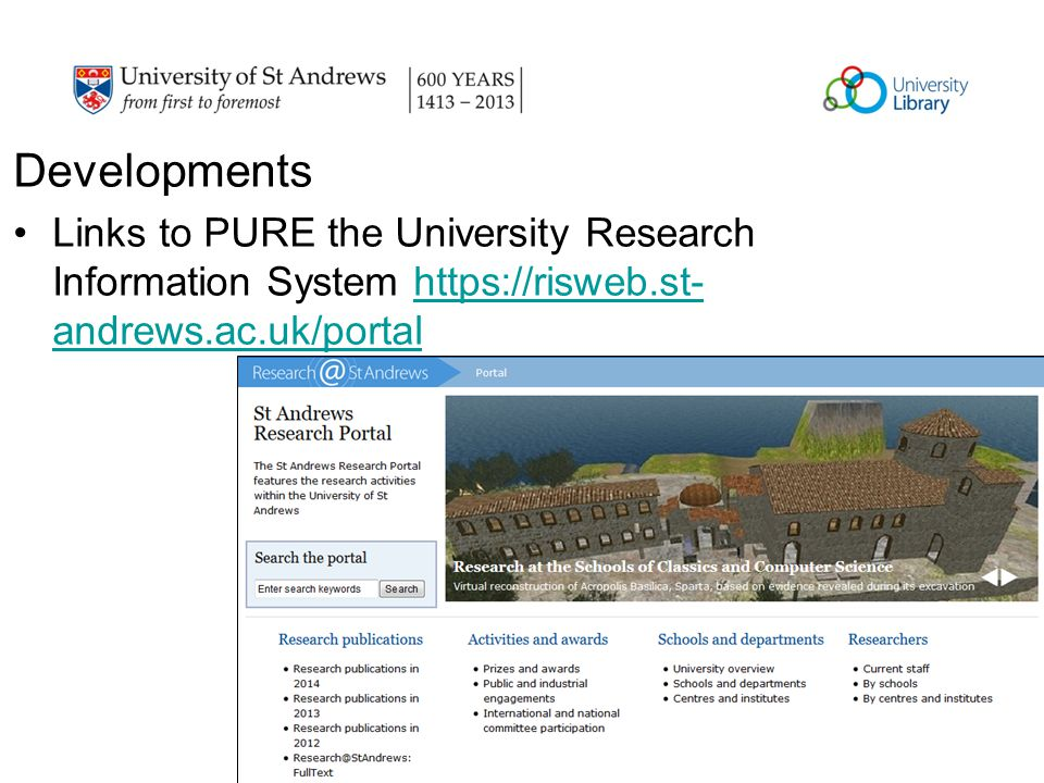 Developments Links to PURE the University Research Information System https://risweb.st- andrews.ac.uk/portalhttps://risweb.st- andrews.ac.uk/portal
