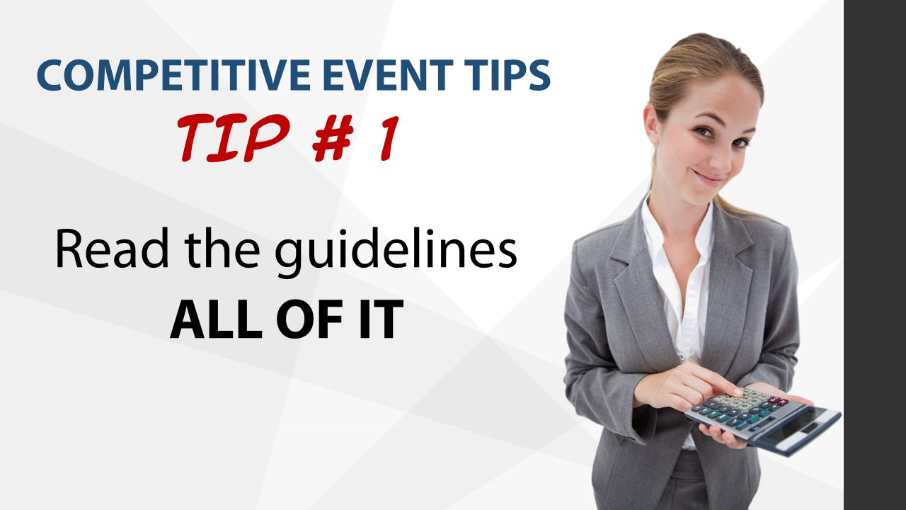 COMPETITIVE EVENT TIPS TIP # 1 Read the guidelines ALL OF IT