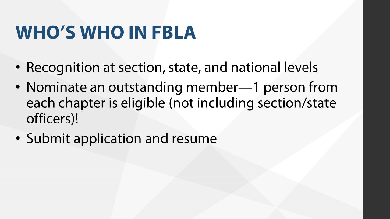 WHO'S WHO IN FBLA Recognition at section, state, and national levels Nominate an outstanding member—1 person from each chapter is eligible (not includ