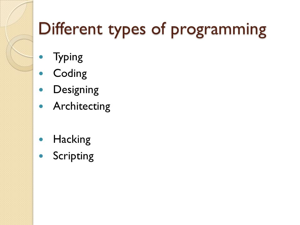 Different types of programming Typing Coding Designing Architecting Hacking Scripting
