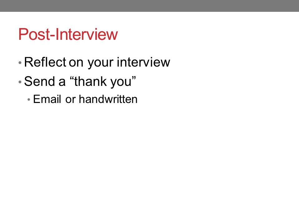 Post-Interview Reflect on your interview Send a thank you Email or handwritten