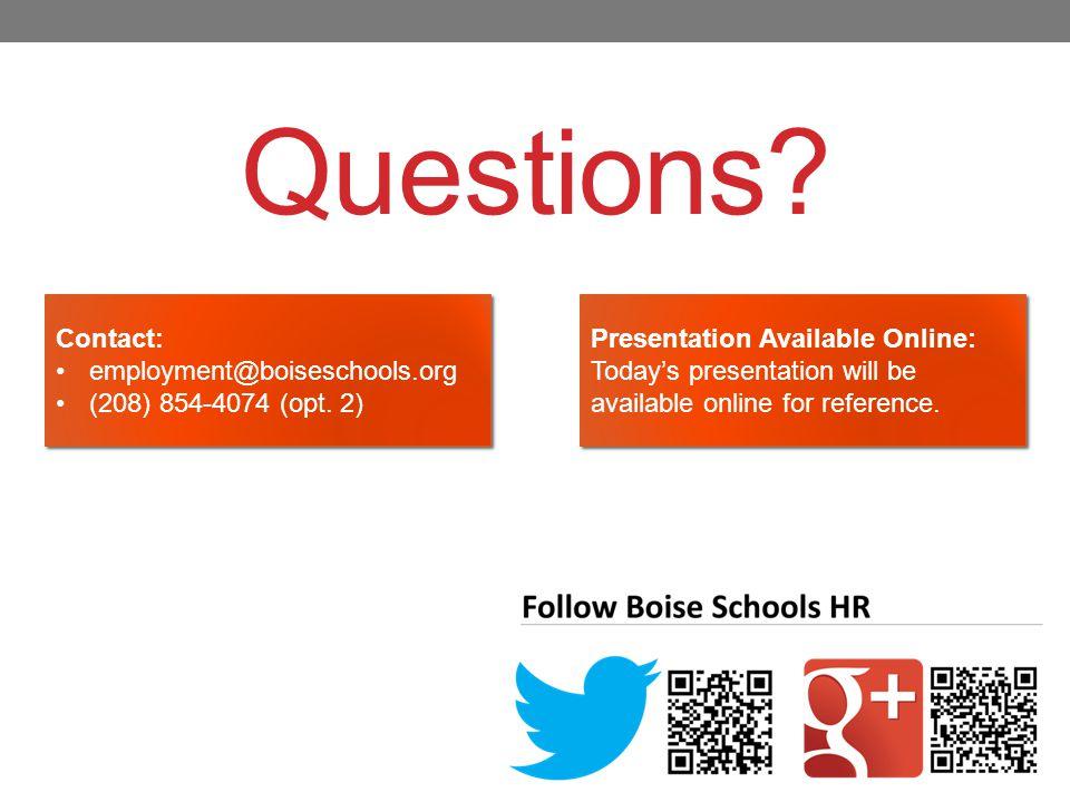 Questions. Contact: employment@boiseschools.org (208) 854-4074 (opt.