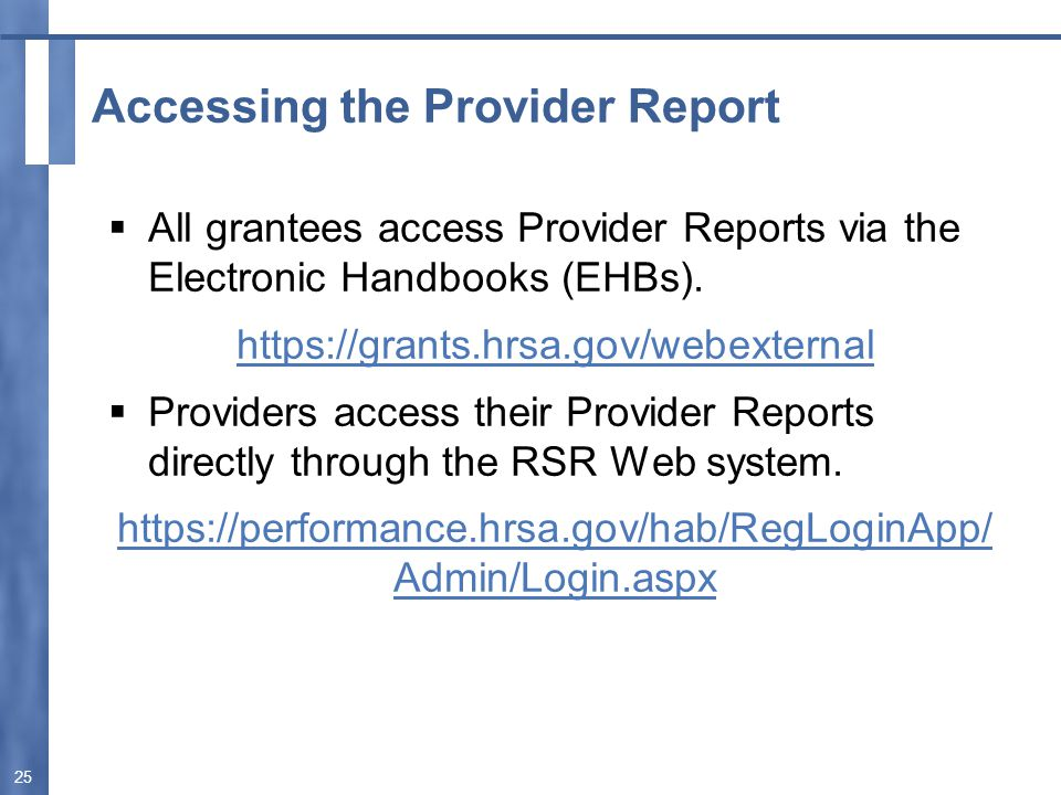 Accessing the Provider Report  All grantees access Provider Reports via the Electronic Handbooks (EHBs).