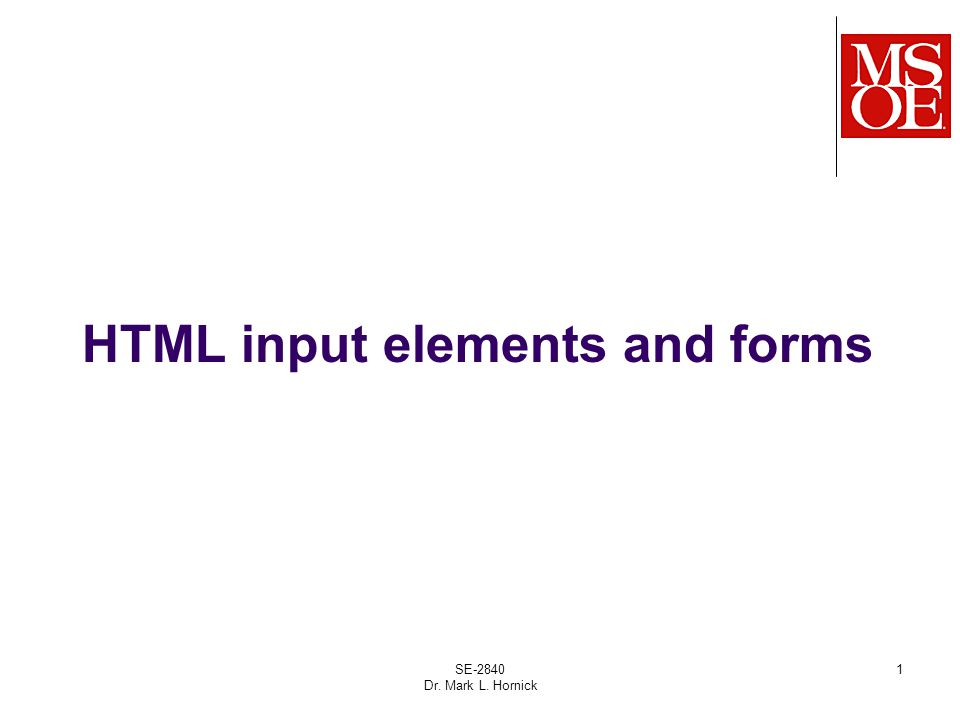 SE-2840 Dr. Mark L. Hornick 1 HTML input elements and forms