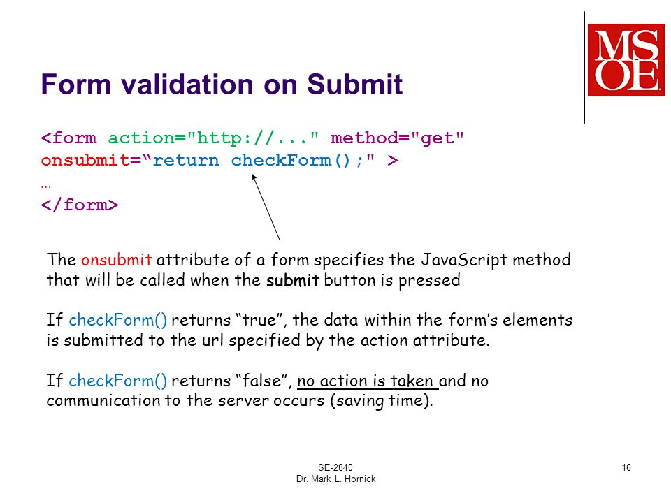 SE-2840 Dr. Mark L. Hornick 16 Form validation on Submit <form action=