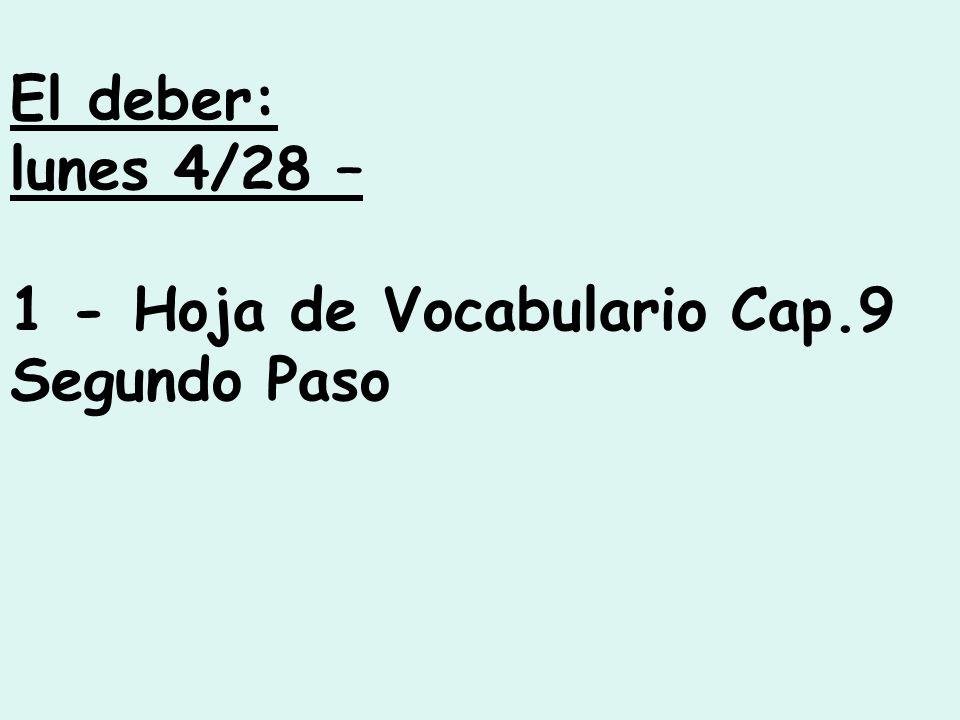 El deber: lunes 4/28 – 1 - Hoja de Vocabulario Cap.9 Segundo Paso