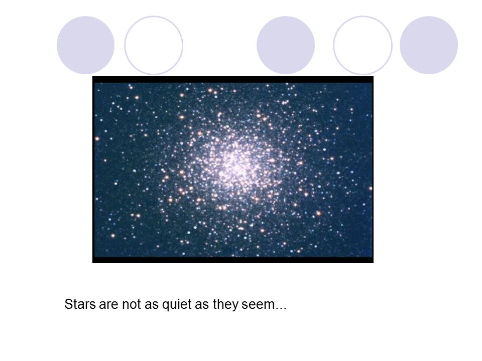 Stars are not as quiet as they seem...