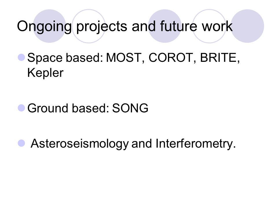 Ongoing projects and future work Space based: MOST, COROT, BRITE, Kepler Ground based: SONG Asteroseismology and Interferometry.