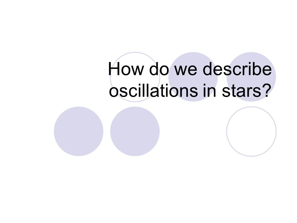 How do we describe oscillations in stars