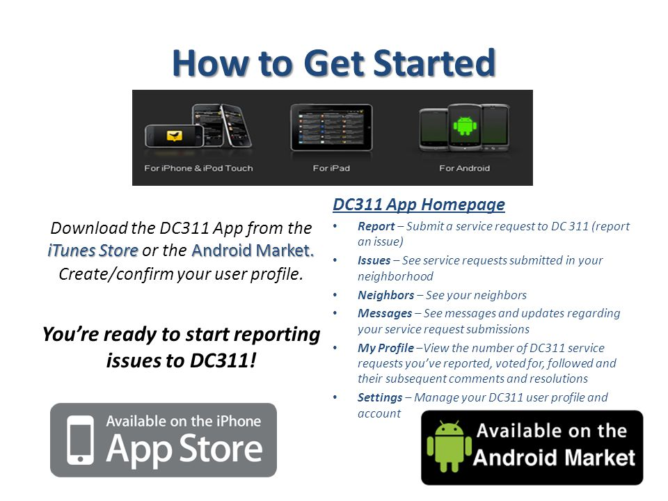 From the iTunes Store or Market… 1.Click on the App Store or Market Icon 2.Search for dc311 or washington dc 311 3.Click Install to download and install the DC311 app 4.Success.