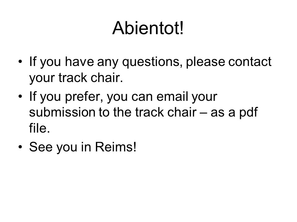 Abientot! If you have any questions, please contact your track chair. If you prefer, you can email your submission to the track chair – as a pdf file.