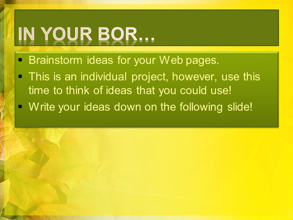  Brainstorm ideas for your Web pages.
