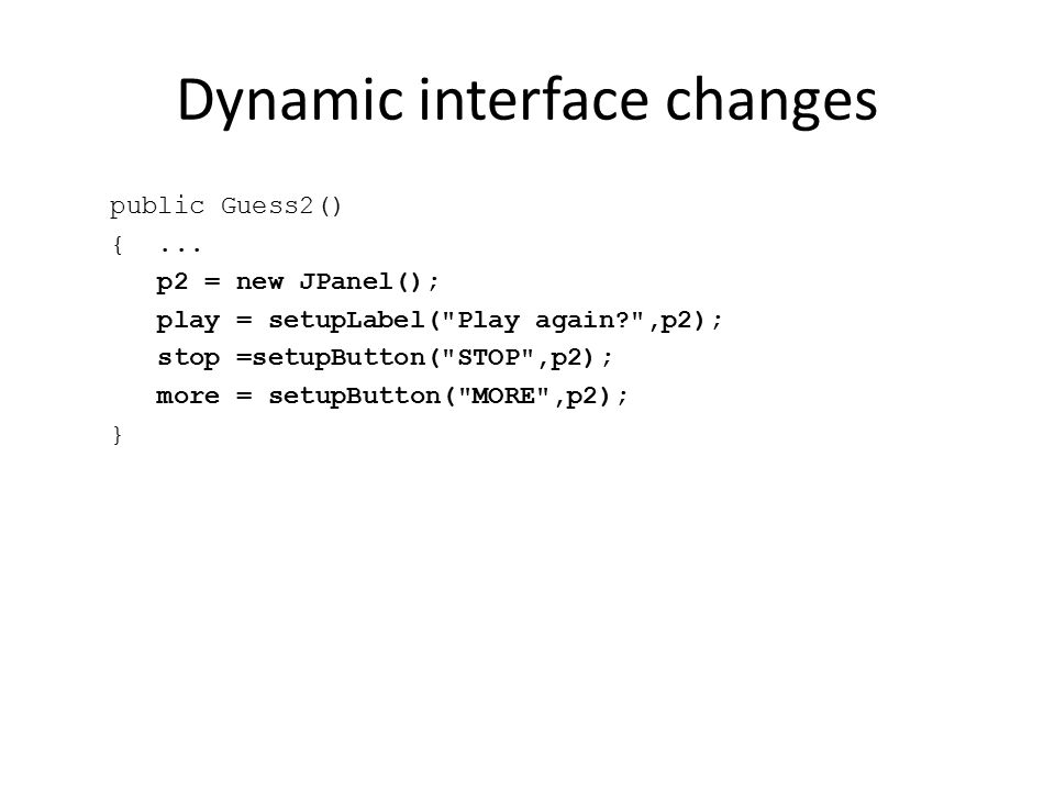 Dynamic interface changes public Guess2() {...