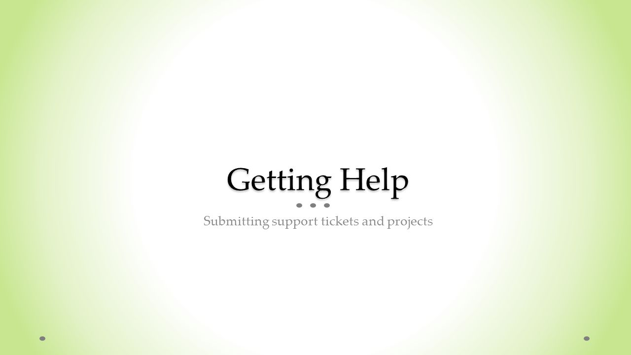 Getting Help Submitting support tickets and projects