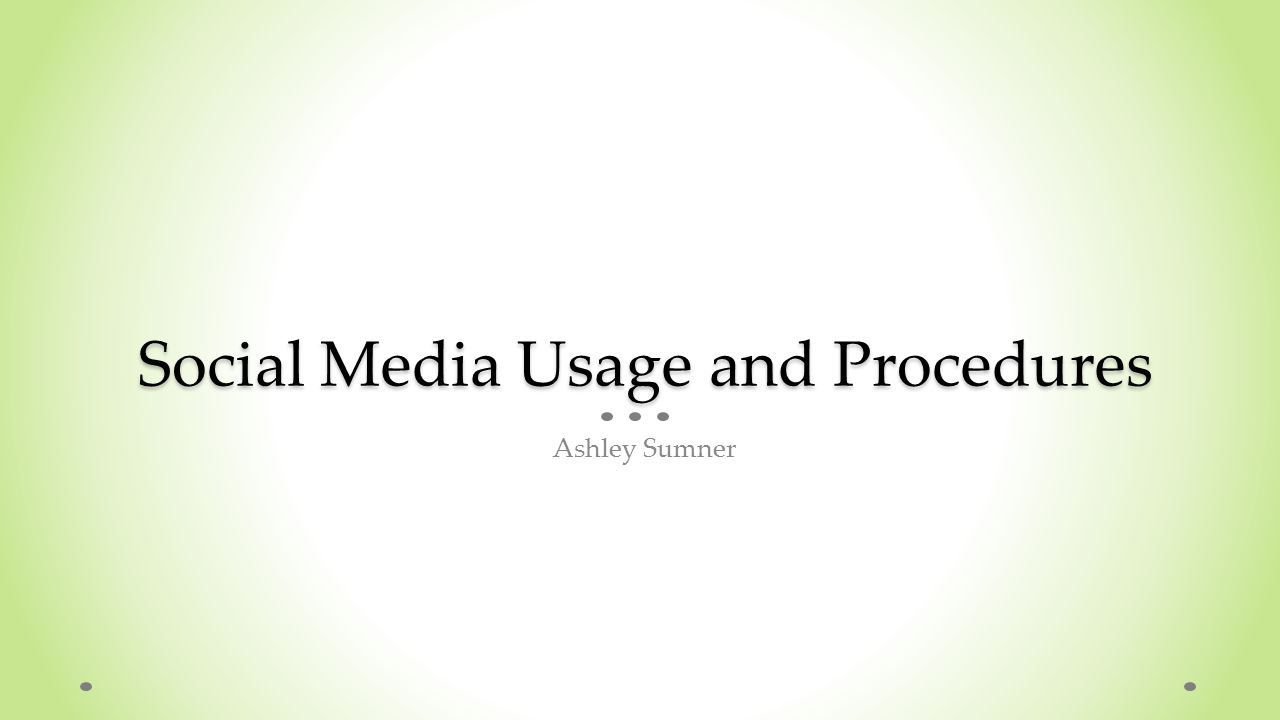 Social Media Usage and Procedures Ashley Sumner
