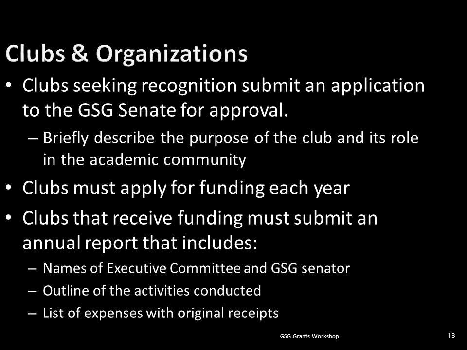 GSG Grants Workshop 13 Clubs seeking recognition submit an application to the GSG Senate for approval.