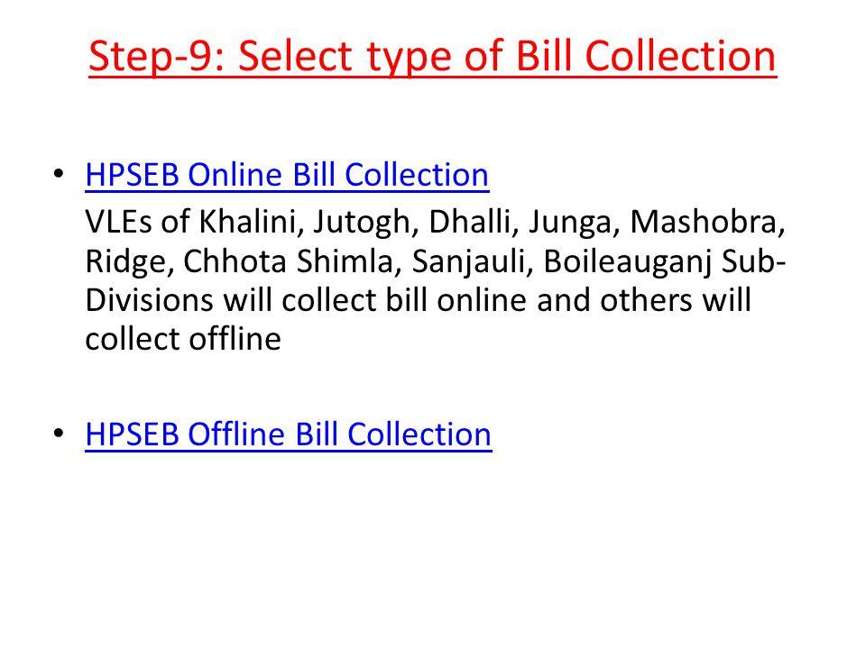 Step-9: Select type of Bill Collection HPSEB Online Bill Collection VLEs of Khalini, Jutogh, Dhalli, Junga, Mashobra, Ridge, Chhota Shimla, Sanjauli,