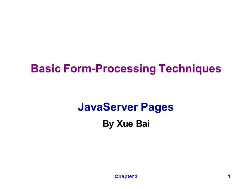 Chapter 31 Basic Form-Processing Techniques JavaServer Pages By Xue Bai