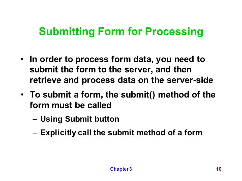 Chapter 310 Submitting Form for Processing In order to process form data, you need to submit the form to the server, and then retrieve and process dat