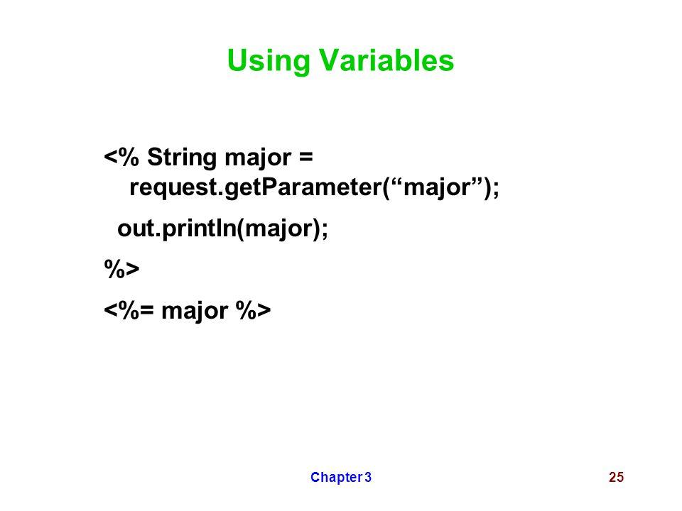 Chapter 325 Using Variables <% String major = request.getParameter( major ); out.println(major); %>