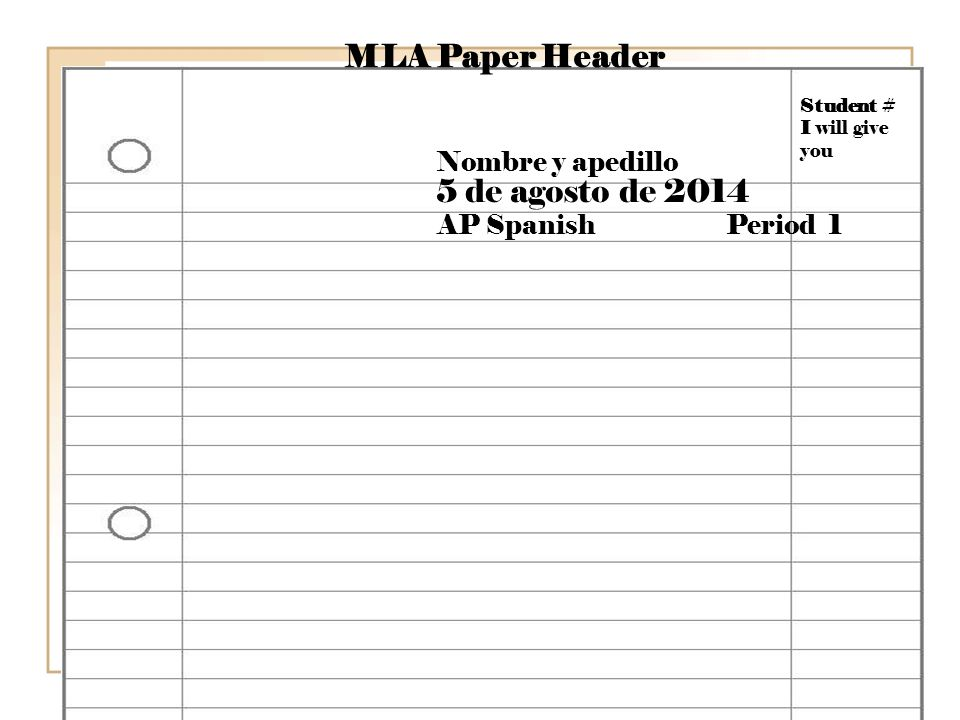 MLA Paper Header Student # I will give you Nombre y apedillo AP Spanish Period 1 5 de agosto de 2014