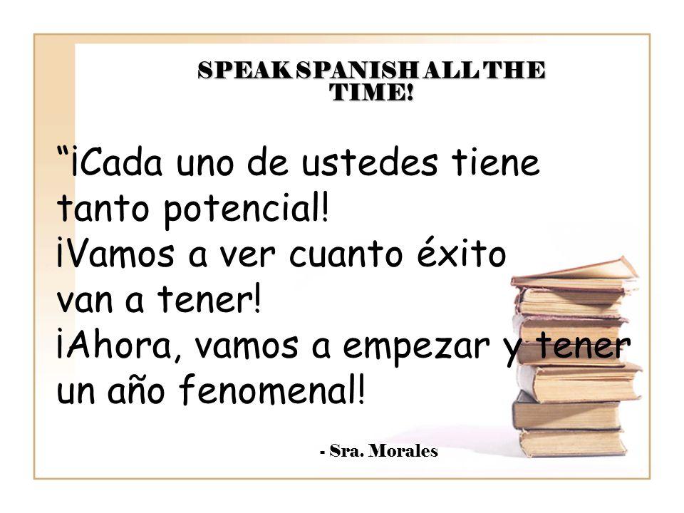 """""""¡Cada uno de ustedes tiene tanto potencial! ¡Vamos a ver cuanto éxito van a tener! ¡Ahora, vamos a empezar y tener un año fenomenal! SPEAK SPANISH AL"""