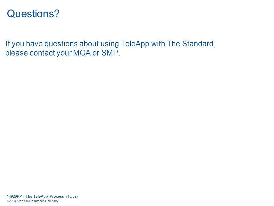 14928PPT The TeleApp Process (10/09) ©2009 Standard Insurance Company Questions.