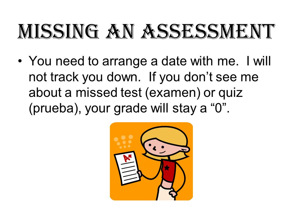 Missing an Assessment You need to arrange a date with me.