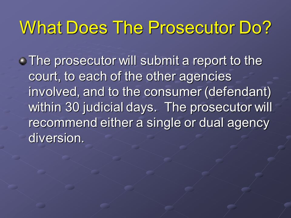 What Does The Prosecutor Do? The prosecutor will submit a report to the court, to each of the other agencies involved, and to the consumer (defendant)