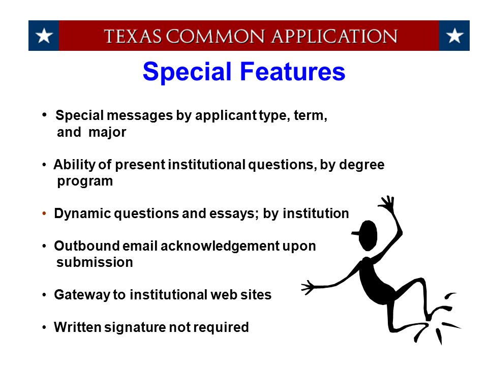 Special messages by applicant type, term, and major Ability of present institutional questions, by degree program Dynamic questions and essays; by institution Outbound email acknowledgement upon submission Gateway to institutional web sites Written signature not required Special Features
