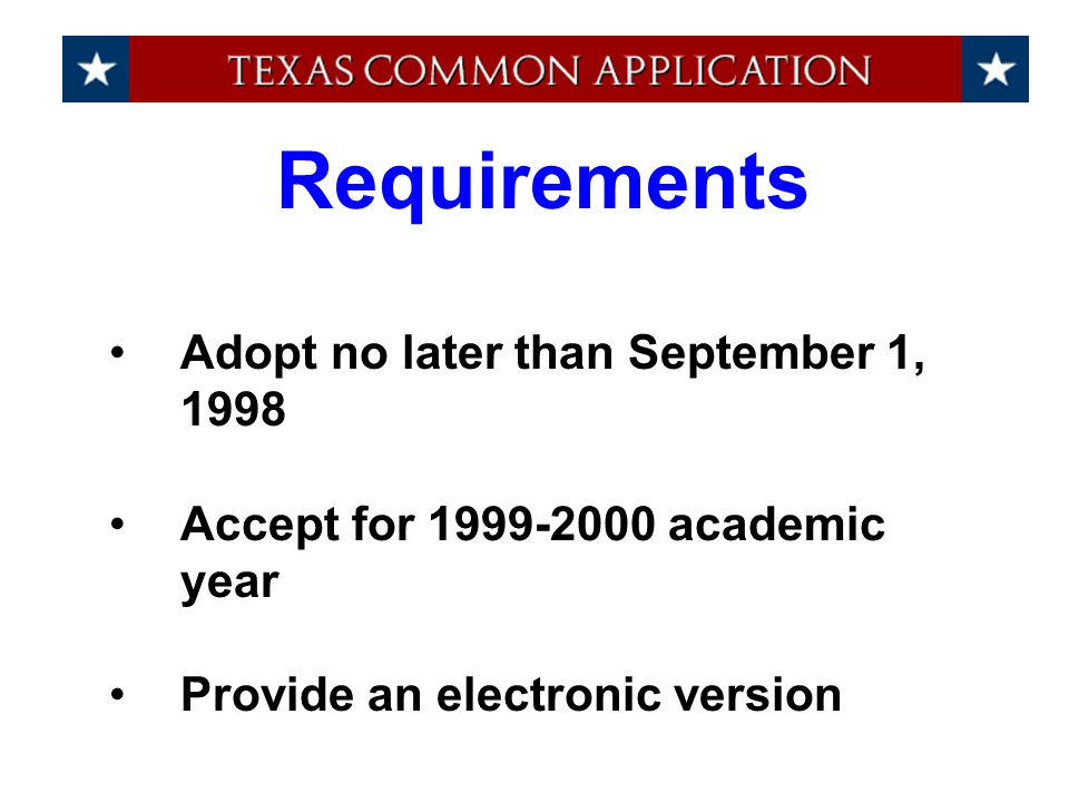 Requirements Adopt no later than September 1, 1998 Accept for 1999-2000 academic year Provide an electronic version
