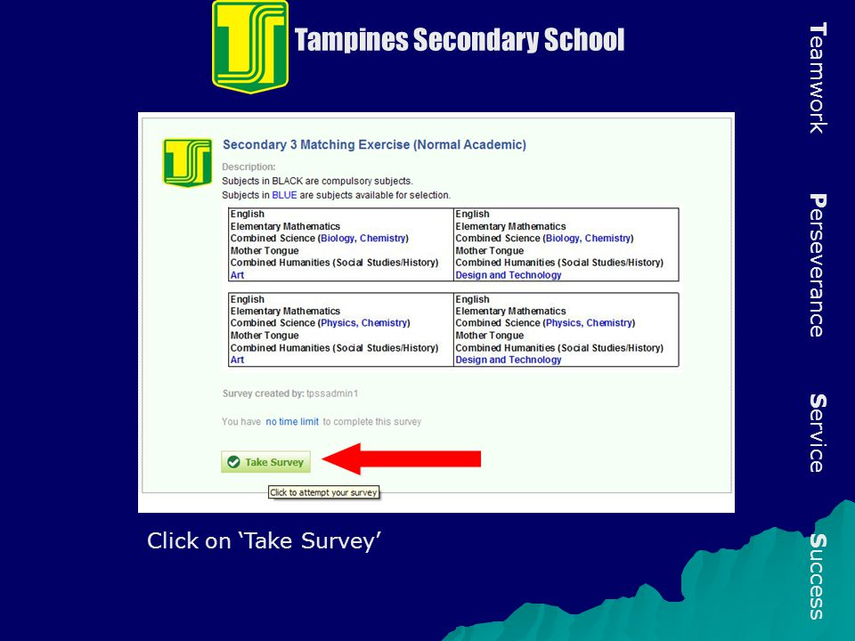 Tampines Secondary School T eamwork P erseverance S ervice S uccess Click on 'Take Survey'