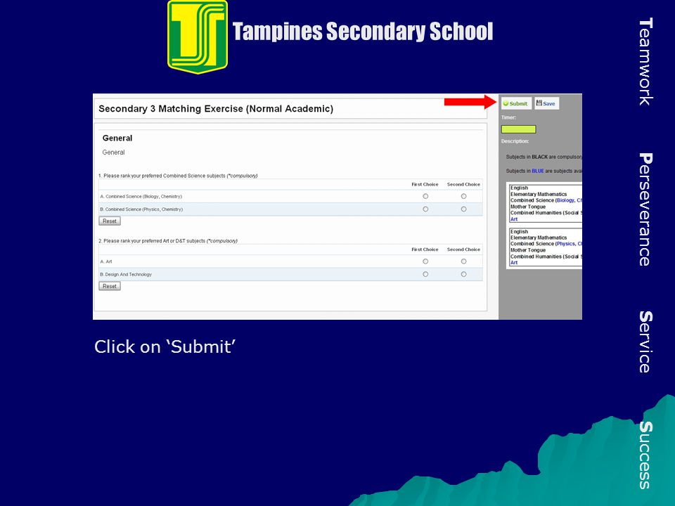Tampines Secondary School T eamwork P erseverance S ervice S uccess Click on 'Submit'