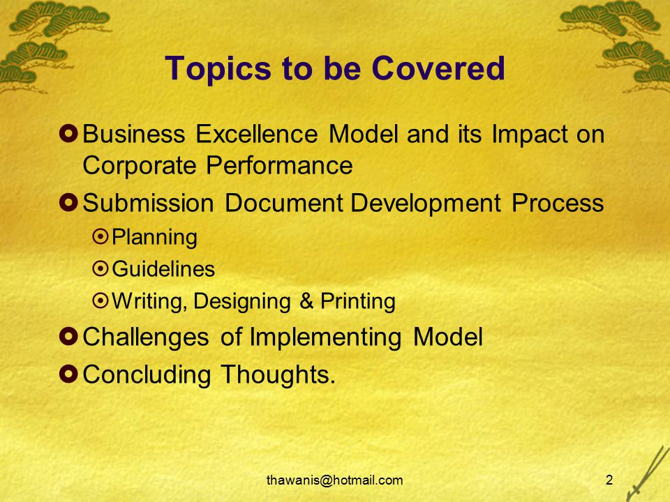thawanis@hotmail.com2 Topics to be Covered  Business Excellence Model and its Impact on Corporate Performance  Submission Document Development Process  Planning  Guidelines  Writing, Designing & Printing  Challenges of Implementing Model  Concluding Thoughts.