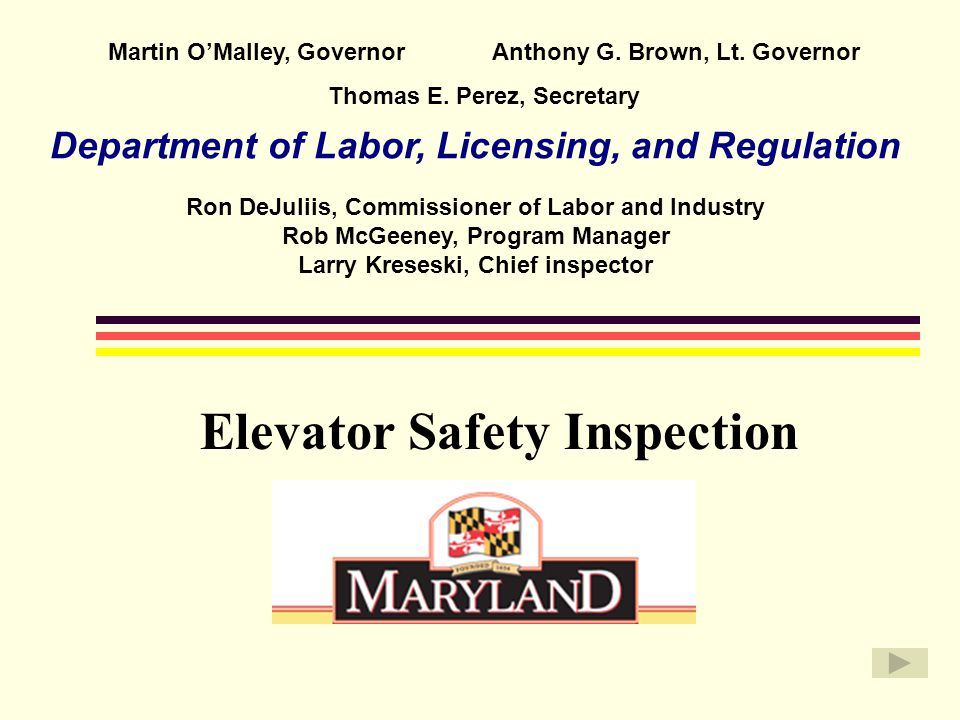 Ron DeJuliis, Commissioner of Labor and Industry Rob McGeeney, Program Manager Larry Kreseski, Chief inspector Department of Labor, Licensing, and Regulation Martin O'Malley, Governor Anthony G.